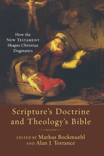 9780801036019: Scripture's Doctrine and Theology's Bible: How the New Testament Shapes Christian Dogmatics