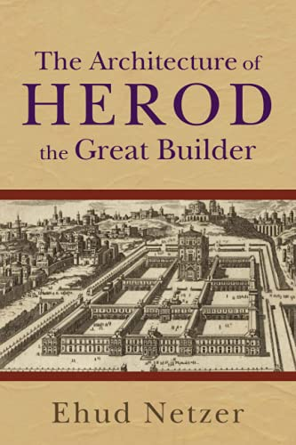 The Architecture of Herod, the Great Builder (Paperback): Ehud Netzer
