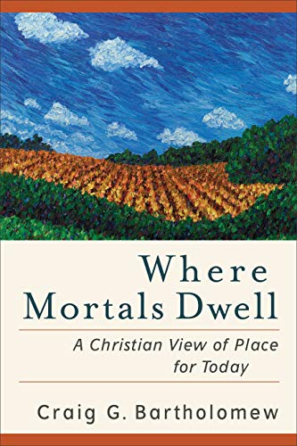 9780801036378: Where Mortals Dwell: A Christian View of Place for Today