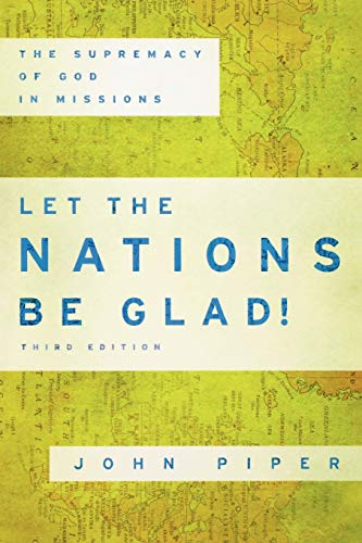 9780801036415: Let the Nations Be Glad!: The Supremacy of God in Missions