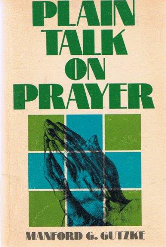 Plain talk on prayer: Manford George Gutzke