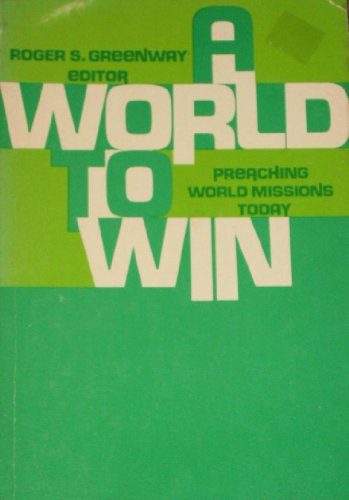 9780801036859: A World to Win: Preaching World Missions Today