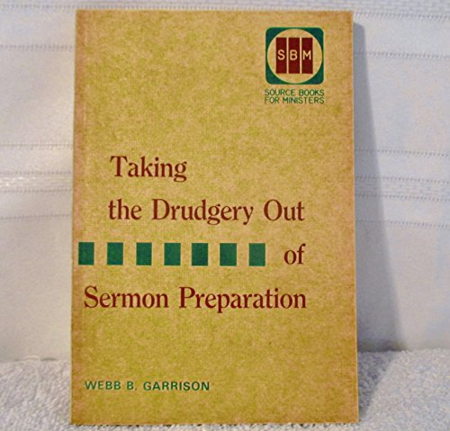 Taking the drudgery out of Sermon preparation (0801036984) by Webb B Garrison