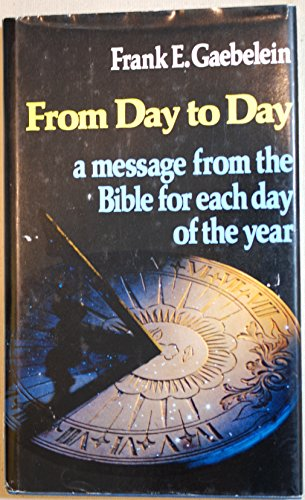 From Day to Day a Message From the Bible for Each Day of the Year: Frank E. Gaebelein