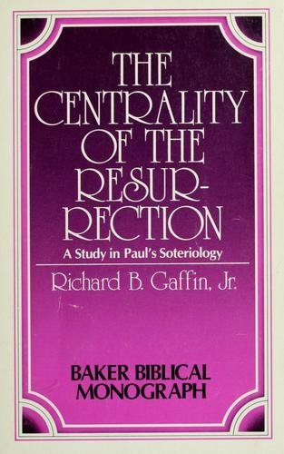 The centrality of the Resurrection: A study in Paul's soteriology (Baker Biblical monograph): ...