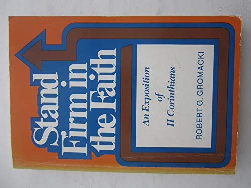 9780801037306: Stand firm in the faith: An exposition of II Corinthians