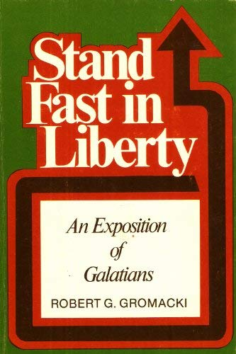 9780801037443: Stand Fast in Liberty : An Exposition of Galatians