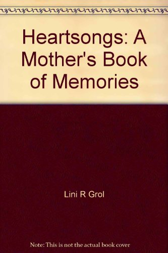 Heartsongs: A Mother's Book of Memories (0801037646) by Lini R Grol