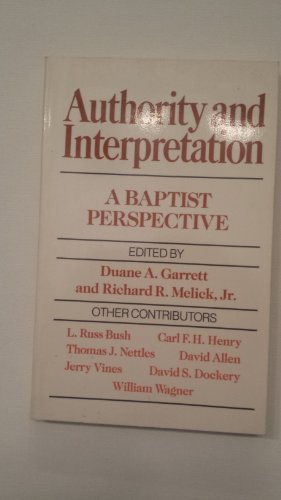 Authority and Interpretation: A Baptist Perspective: Garrett, Duane A.