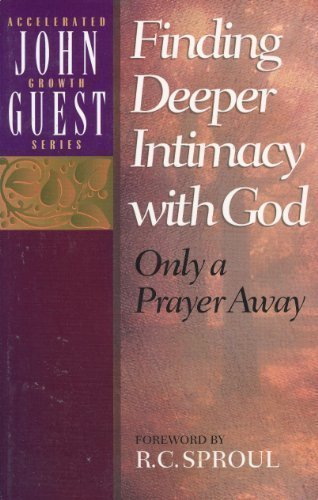 Finding Deeper Intimacy With God: Only a: John Guest; Foreword-R.