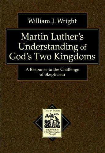 9780801038846: Martin Luther's Understanding of God's Two Kingdoms: A Response to the Challenge of Skepticism (Texts and Studies in Reformation and Post-Reformation Thought)