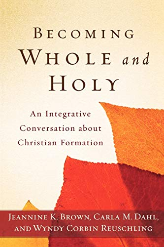 9780801039256: Becoming Whole and Holy: An Integrative Conversation about Christian Formation