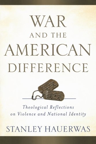 War and the American Difference: Theological Reflections on Violence and National Identity (9780801039294) by Stanley Hauerwas