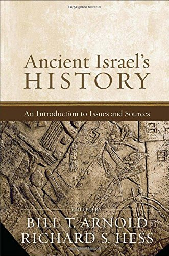 Ancient Israel's History: An Introduction to Issues and Sources: Bill T. Arnold