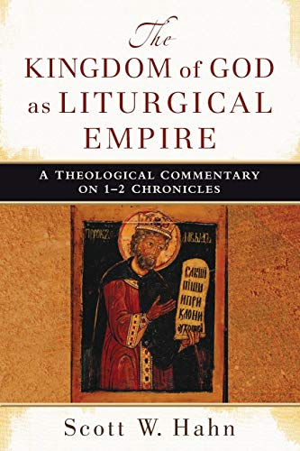 9780801039478: The Kingdom of God as Liturgical Empire: A Theological Commentary on 1-2 Chronicles
