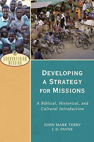 Developing a Strategy for Missions: A Biblical, Historical, and Cultural Introduction (Encountering...