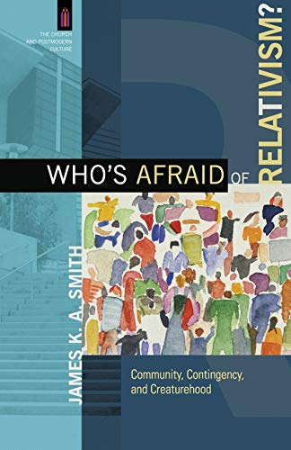 9780801039737: Who's Afraid of Relativism?: Community, Contingency, and Creaturehood (The Church and Postmodern Culture)