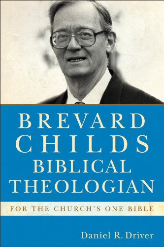 Brevard Childs, Biblical Theologian: For the Church's One Bible: Driver, Daniel R.