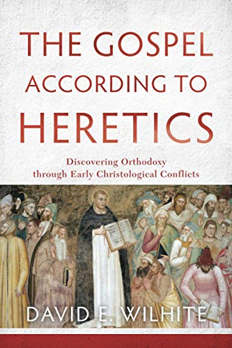 9780801039768: The Gospel According to Heretics: Discovering Orthodoxy Through Early Christological Conflicts
