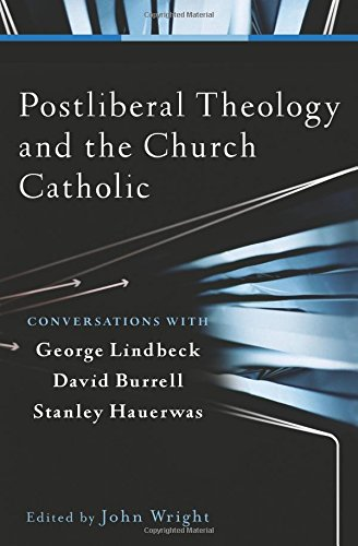 9780801039829: Postliberal Theology and the Church Catholic: Conversations with George Lindbeck, David Burrell, and Stanley Hauerwas