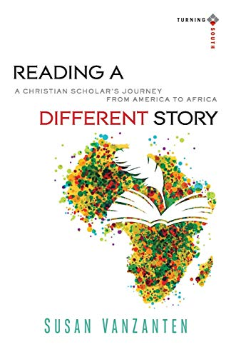 9780801039942: Reading a Different Story: A Christian Scholar's Journey from America to Africa (Turning South: Christian Scholars in an Age of World Christianity)