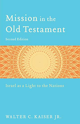 Mission in the Old Testament: Israel as a Light to the Nations (0801039975) by Walter C. Jr. Kaiser