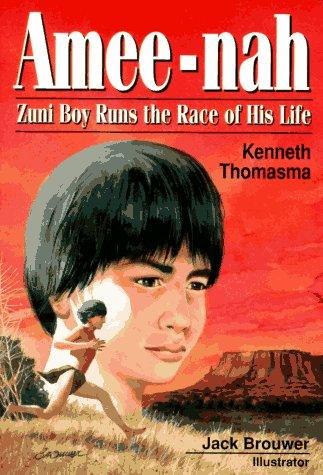 Amee-Nah: Zuni Boy Runs the Race of His Life (Amazing Indian Children): Kenneth Thomasma