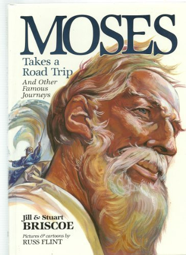 Moses Takes a Road Trip: And Other Famous Journeys (Baker Interactive Books for Lively Education) (080104183X) by Jill Briscoe; Stuart Briscoe; D. Stuart Briscoe; Russ Flint