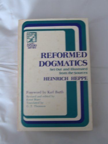 Reformed Dogmatics: Set Out and Illustrated From: Heppe, Heinrich; Ernst