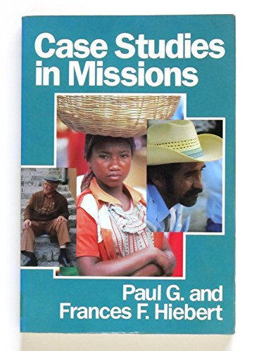 Case Studies in Missions: Hiebert, Frances F., Hiebert, Paul G.