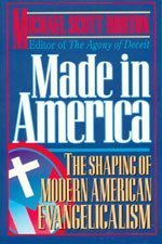 9780801043543: Made in America: The Shaping of Modern American Evangelicalism