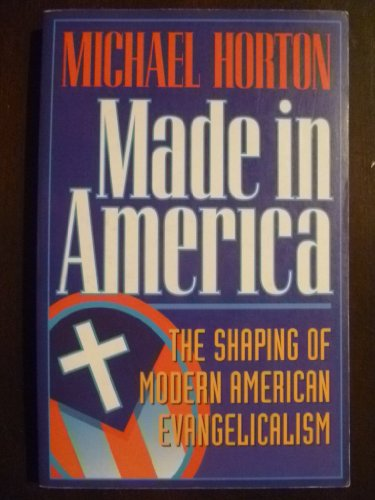 9780801044021: Made in America: The Shaping of Modern American Evangelicalism