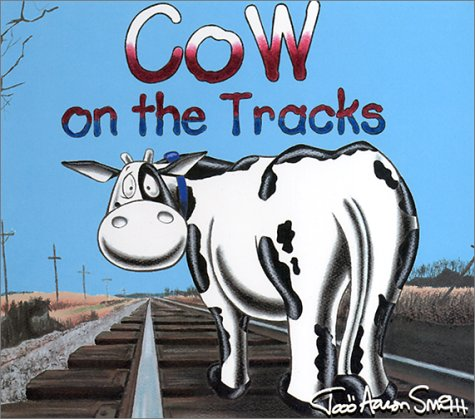 Cow on the Tracks (Cow Adventures): Smith, Todd Aaron