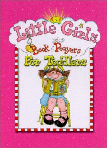 Little Girls Book of Prayers for Toddlers: Larsen, Carolyn