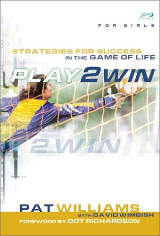 Play 2 Win (for Girls): Strategies for Success in the Game of Life (0801045193) by Williams, Pat; Wimbish, David