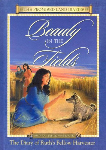 9780801045271: Beauty In The Fields: The Diary Of Ruth's Fellow Harvester, Moab And Israel, About 1200 B.C. (Promised Land Diaries)