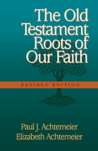 Old Testament Roots of Our Faith, The (080104541X) by Achtemeier, Paul J.; Achtemeier, Elizabeth