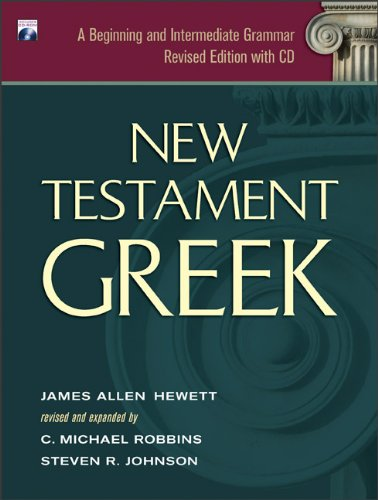 New Testament Greek: A Beginning and Intermediate Grammar: C. Michael Robbins; James Allen Hewett; ...