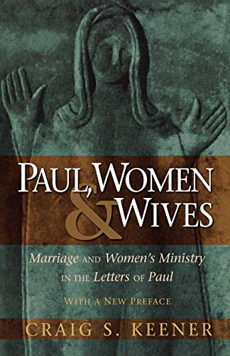 Paul, Women, and Wives: Marriage and Women's Ministry in the Letters of Paul (0801046769) by Craig S. Keener