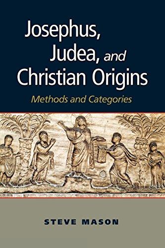 Josephus, Judea, and Christian Origins Methods and Categories: Steve Mason