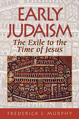 Early Judaism: The Exile to the Time of Jesus: Frederick J. Murphy