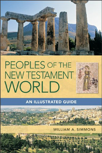 Peoples of the New Testament World: An Illustrated Guide: William A. Simmons