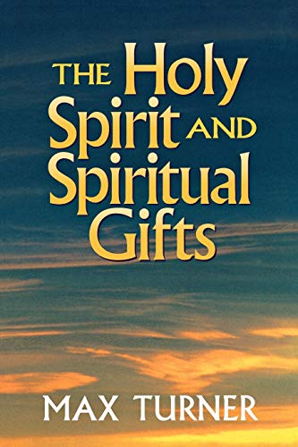 The Holy Spirit and Spiritual Gifts: In the New Testament Church and Today: Max Turner