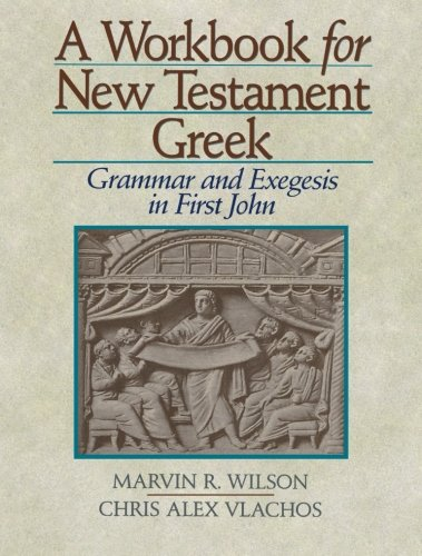 9780801048128: Workbook for New Testament Greek, A: Grammar and Exegesis in First John