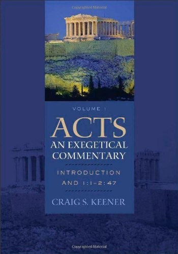 Acts: An Exegetical Commentary: Introduction and 1:1-2:47: Keener, Craig S.