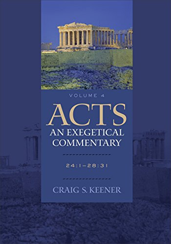 Acts: An Exegetical Commentary: 24:1-28:31: Keener, Craig S.