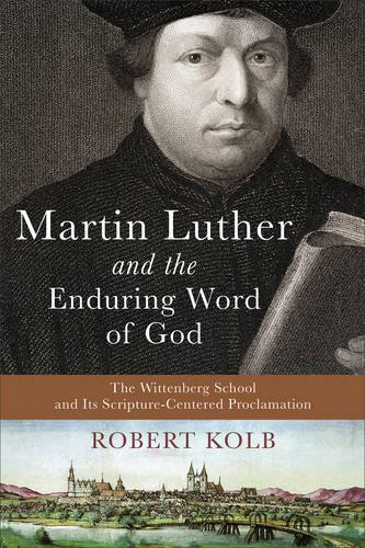 9780801048630: Martin Luther and the Enduring Word of God: The Wittenberg School and Its Scripture-Centered Proclamation
