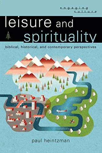 9780801048722: Leisure and Spirituality: Biblical, Historical, and Contemporary Perspectives (Engaging Culture)