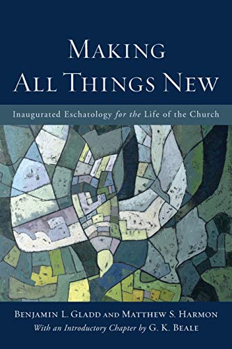 9780801049606: Making All Things New: Inaugurated Eschatology for the Life of the Church