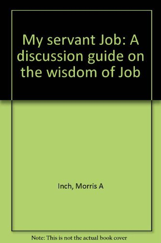 My servant Job: A discussion guide on the wisdom of Job: Inch, Morris A